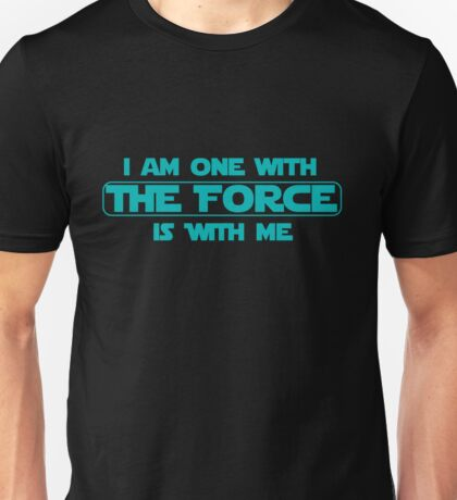 I am one with The Force, The Force is with me Unisex T-Shirt