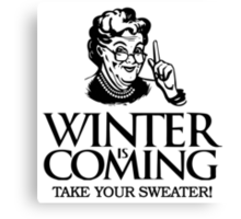 Winter is Coming Game of Thrones Funny Grandma Take Your Sweater Canvas Print