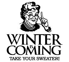 Winter is Coming Game of Thrones Funny Grandma Take Your Sweater Photographic Print