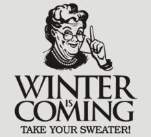 Winter is Coming Game of Thrones Funny Grandma Take Your Sweater by DeepFriedArt