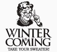 Winter is Coming Game of Thrones Funny Grandma Take Your Sweater Kids Clothes