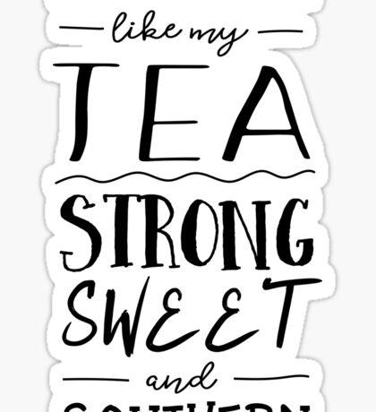 I like my men like my tea strong sweet and southern Sticker