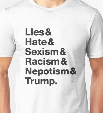 Trump - Lies Hate Sexism Racism and Nepotism Unisex T-Shirt