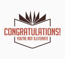 Congrats, you're not illiterate! by artpolitic