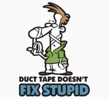 Duct Tape Doesn't Fix Stupid by artpolitic
