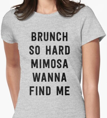 Brunch so hard mimosa wanna find me  Womens Fitted T-Shirt