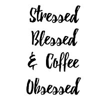 STRESSED BLESSED AND COFFEE OBSESSED CUTE SAYINGS QUOTES HAPPY Photographic Print