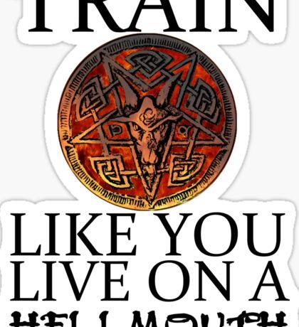 Train like you live on a Hellmouth Sticker
