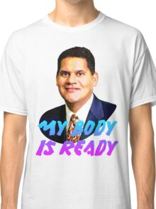 My Body Is Ready - Reggie Fils-Aime Classic T-Shirt