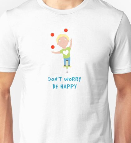 Don`T Worry Be Happy Funny Boy Unisex T-Shirt