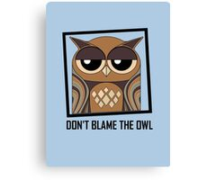 DON'T BLAME THE OWL Canvas Print