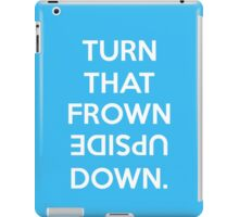 TURN THAT FROWN UPSIDE DOWN. iPad Case/Skin