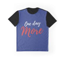 One Day More Graphic T-Shirt