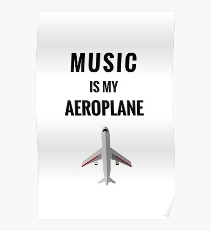 MUSIC IS MY AEROPLANE Poster
