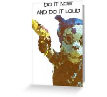 Do It Now And Do It Loud Greeting Card