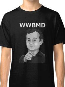 Bill Murray - What Would Bill Murray Do - White Writing Classic T-Shirt