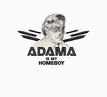 Adama is my homeboy Unisex T-Shirt