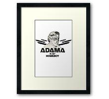 Adama is my homeboy Framed Print