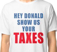 DONALD TRUMP SHOW US YOUR TAXES Classic T-Shirt