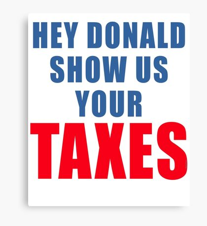 DONALD TRUMP SHOW US YOUR TAXES Canvas Print
