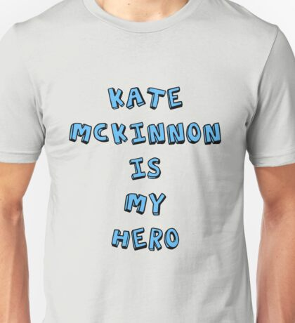 Kate McKinnon is My Hero Unisex T-Shirt