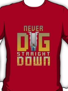 Never Dig Straight Down T-Shirt
