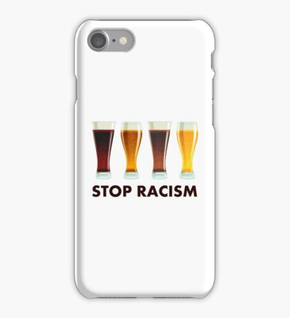 Stop Alcohol Racism Beer Equality iPhone Case/Skin