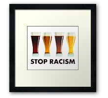 Stop Alcohol Racism Beer Equality Framed Print