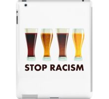 Stop Alcohol Racism Beer Equality iPad Case/Skin