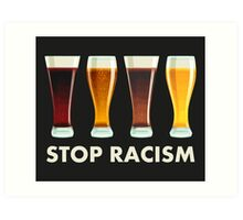 Stop Alcohol Racism Beer Equality Art Print