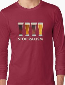 Stop Alcohol Racism Beer Equality Long Sleeve T-Shirt