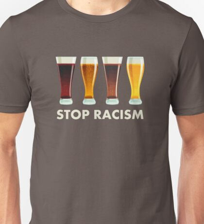 Stop Alcohol Racism Beer Equality Unisex T-Shirt