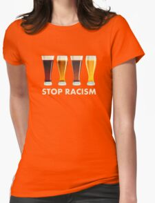 Stop Alcohol Racism Beer Equality Womens Fitted T-Shirt