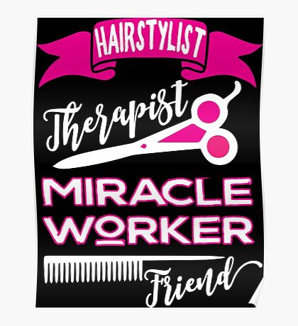 Hairstylist-Therapist, Miracle Worker, Friend Poster
