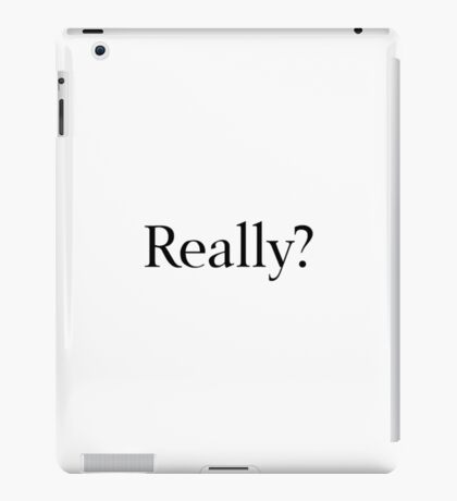 Really? iPad Case/Skin