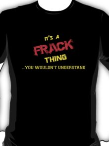 It's A FRACK thing, you wouldn't understand !! T-Shirt