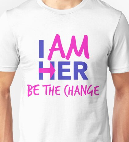 I AM HER. BE the Change Unisex T-Shirt