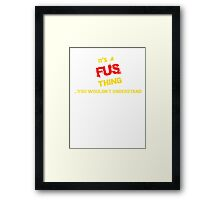 It's A FUS thing, you wouldn't understand !! Framed Print