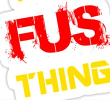 It's A FUS thing, you wouldn't understand !! Sticker