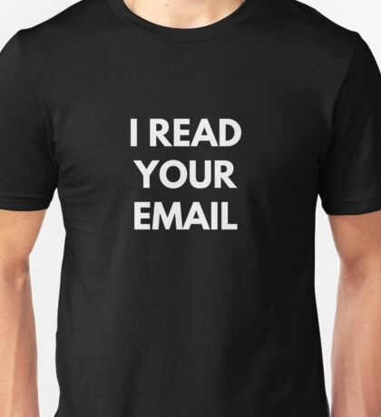 I Read Your Email Unisex T-Shirt
