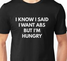 I Know I Said I Want Abs But I'm Hungry Unisex T-Shirt