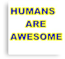 HUMANS ARE AWESOME Canvas Print