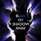 Burn My Shadow Away by Jezhawk