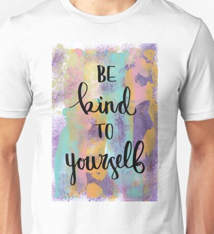Be Kind to Yourself Unisex T-Shirt