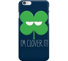 I'm Clover It! iPhone Case/Skin