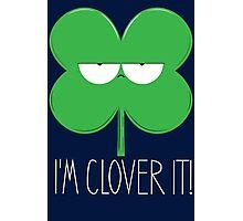 I'm Clover It! Photographic Print