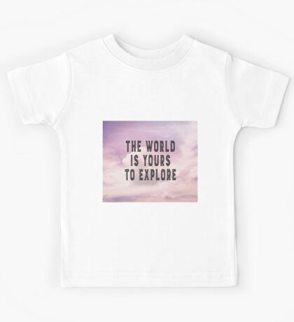 The world is yours to explore Kids Tee