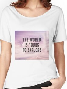 The world is yours to explore Women's Relaxed Fit T-Shirt