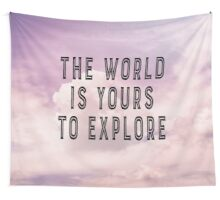 The world is yours to explore Wall Tapestry