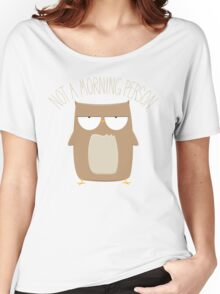 Not A Morning Person Women's Relaxed Fit T-Shirt